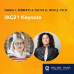 Keynote speakers for IAC21 are Safiya Noble and Sarah Roberts
